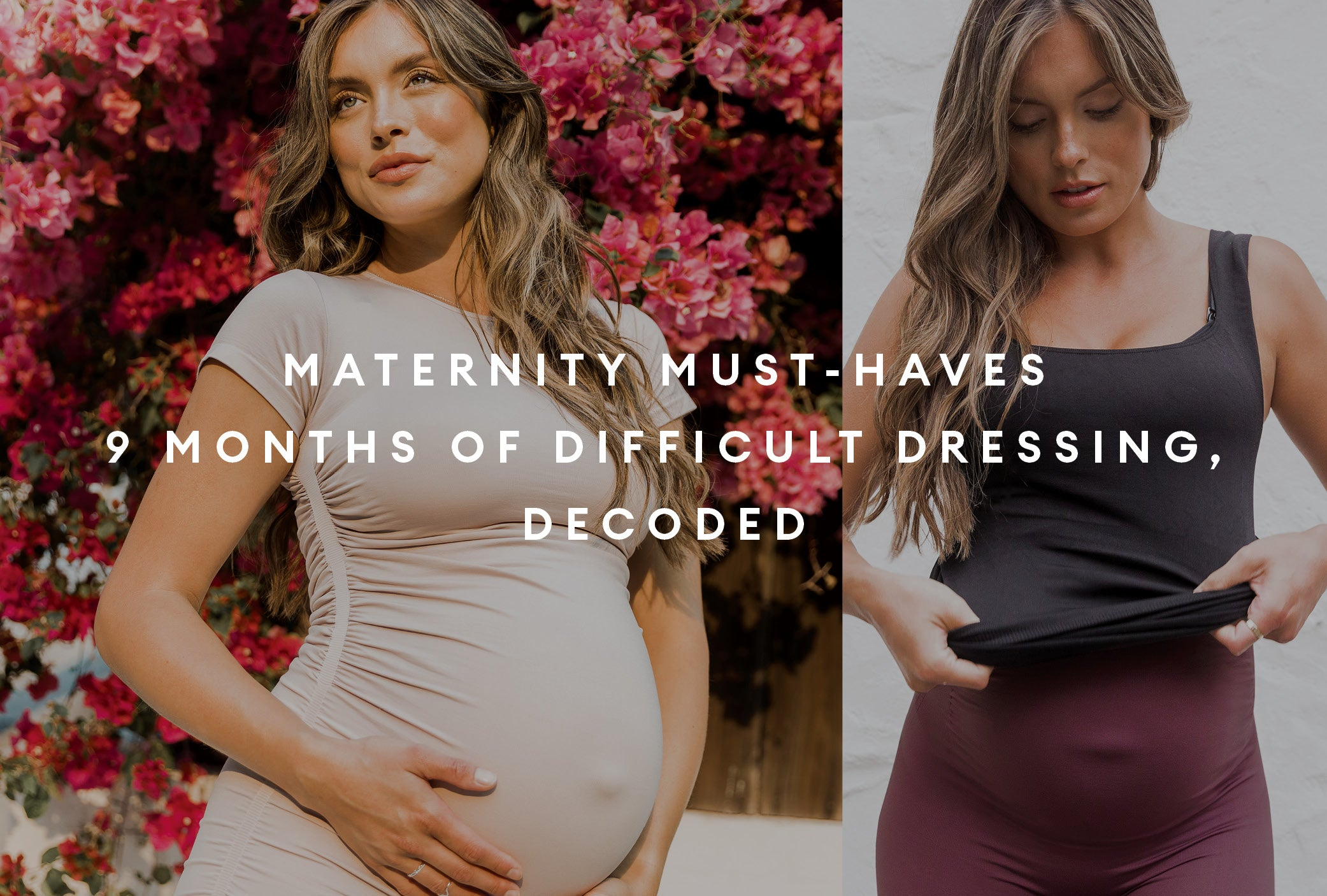MATERNITY MUST-HAVES                                    9 MONTHS OF DIFFICULT DRESSING, DECODED