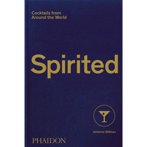 Spirited: Cocktails from Around the World (610 Recipes, 6 Continents, 60 Countries, 500 Years)