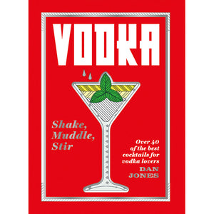 Vodka: Shake, Muddle, Stir: Over 40 of the Best Cocktails for Vodka Lovers