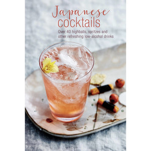 Japanese Cocktails: Over 40 Highballs, Spritzes and Other Refreshing Low-Alcohol Drinks