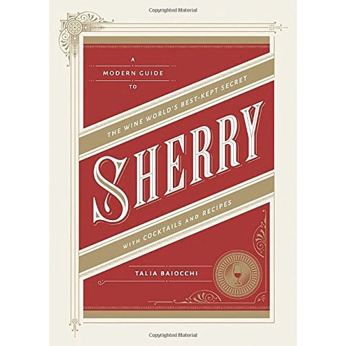 A Modern Guide to the Wine World's Best-Kept Secret: Sherry with Cocktails and Recipes