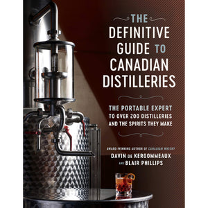 The Definitive Guide to Canadian Distilleries: The Portable Expert to Over 200 Distilleries and the Spirits they Make (From Absinthe to Whisky, and Everything in Between)