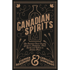 Canadian Spirits: The Essential Cross-Country Guide to Distilleries, Their Spirits and Where to Imbibe Them