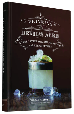 Drinking The Devil's Acre: A Love letter From San Francisco and Her Cocktails