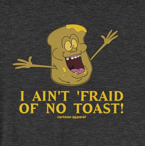 I Ain't Fraid of No Toast T-Shirt