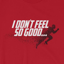 Load image into Gallery viewer, I Don't Feel So Good T-Shirt