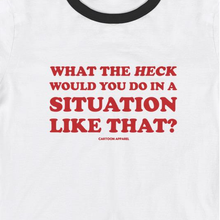 Load image into Gallery viewer, What The Heck Would You Do in a Situation Like That? T-Shirt