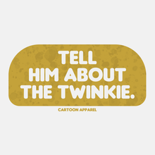 Load image into Gallery viewer, Tell Him About The Twinkie T-Shirt