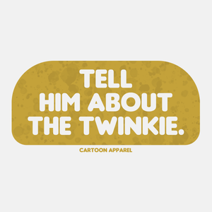 Tell Him About The Twinkie T-Shirt