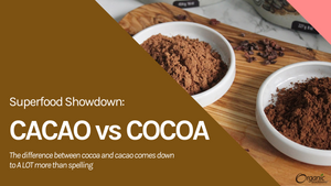 Superfood Showdown: Cacao vs Cocoa