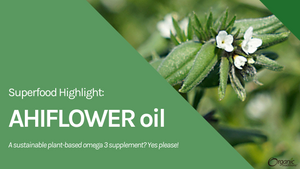 Superfood Highlight: Ahiflower Oil