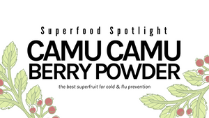 Superfood Spotlight: Camu Camu Berry Powder