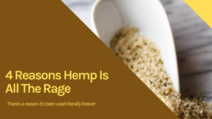 4 Reasons Hemp Is All The Rage