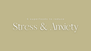 5 Superfoods To Reduce Stress & Anxiety