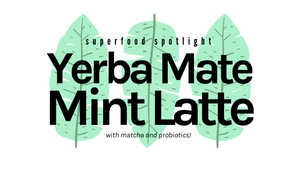Superfood Spotlight: Yerba Mate Mint Latte