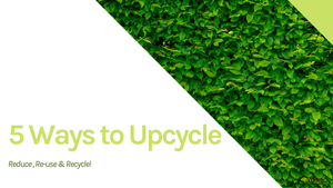 5 Ways to Upcycle