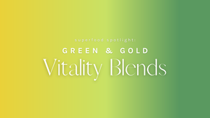 Superfood Spotlight: Vitality Blends