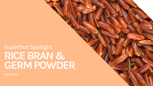 Superfood Spotlight: Rice Bran and Germ Powder