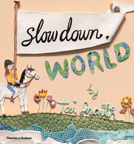 Slow Down World by Tai Snaith