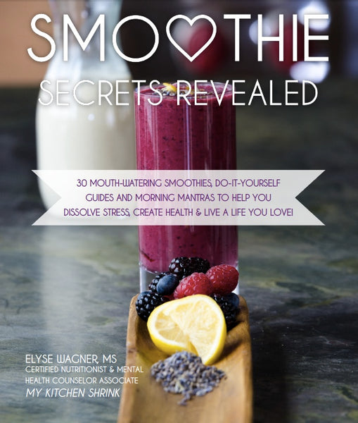 Smoothie Secrets Revealed by Elyse Wagner