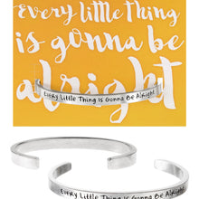 Every Little Thing is Gonna Be Alright Quotable Cuff Bracelet