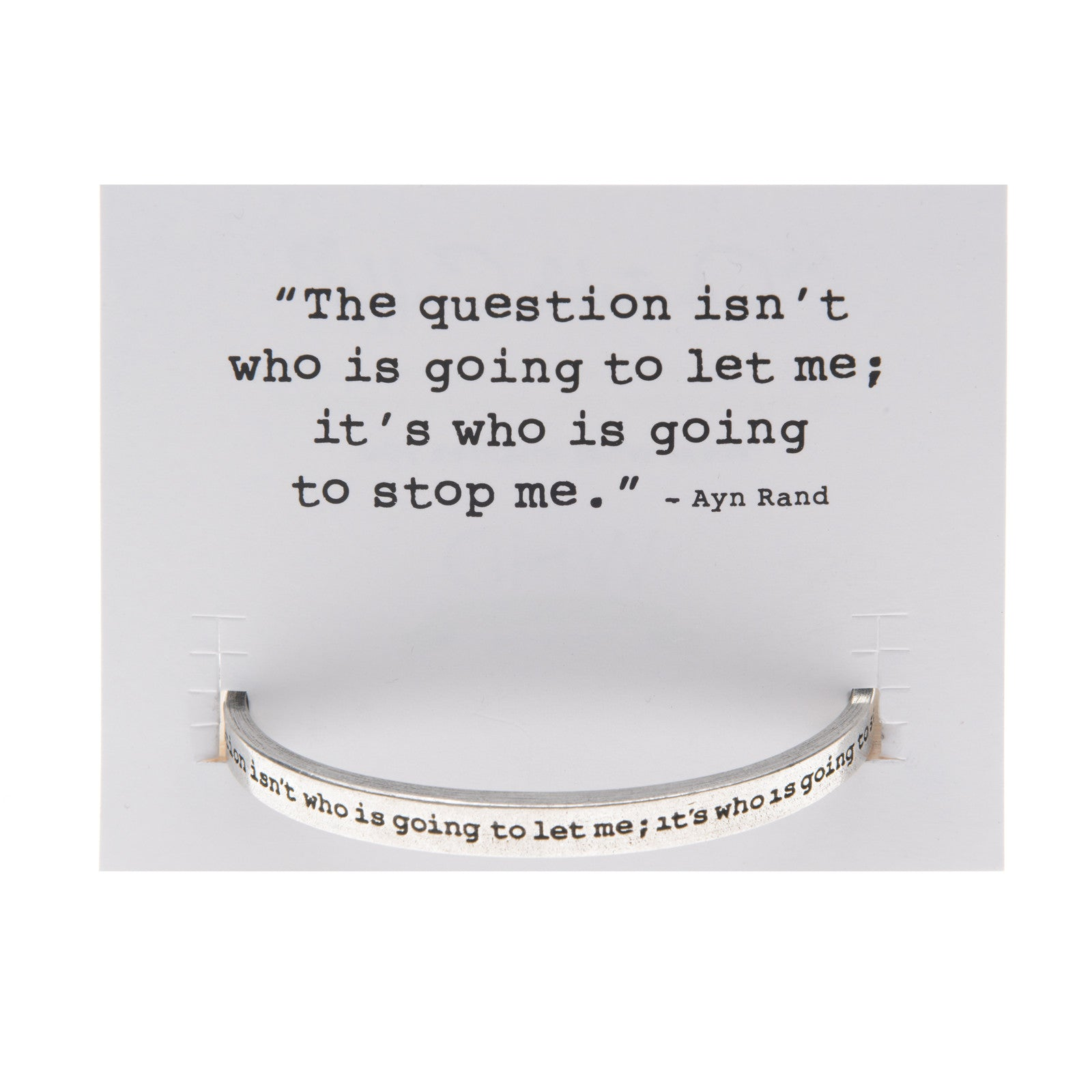 The Question isn't who is gonna let me Quotable Cuff Bracelet