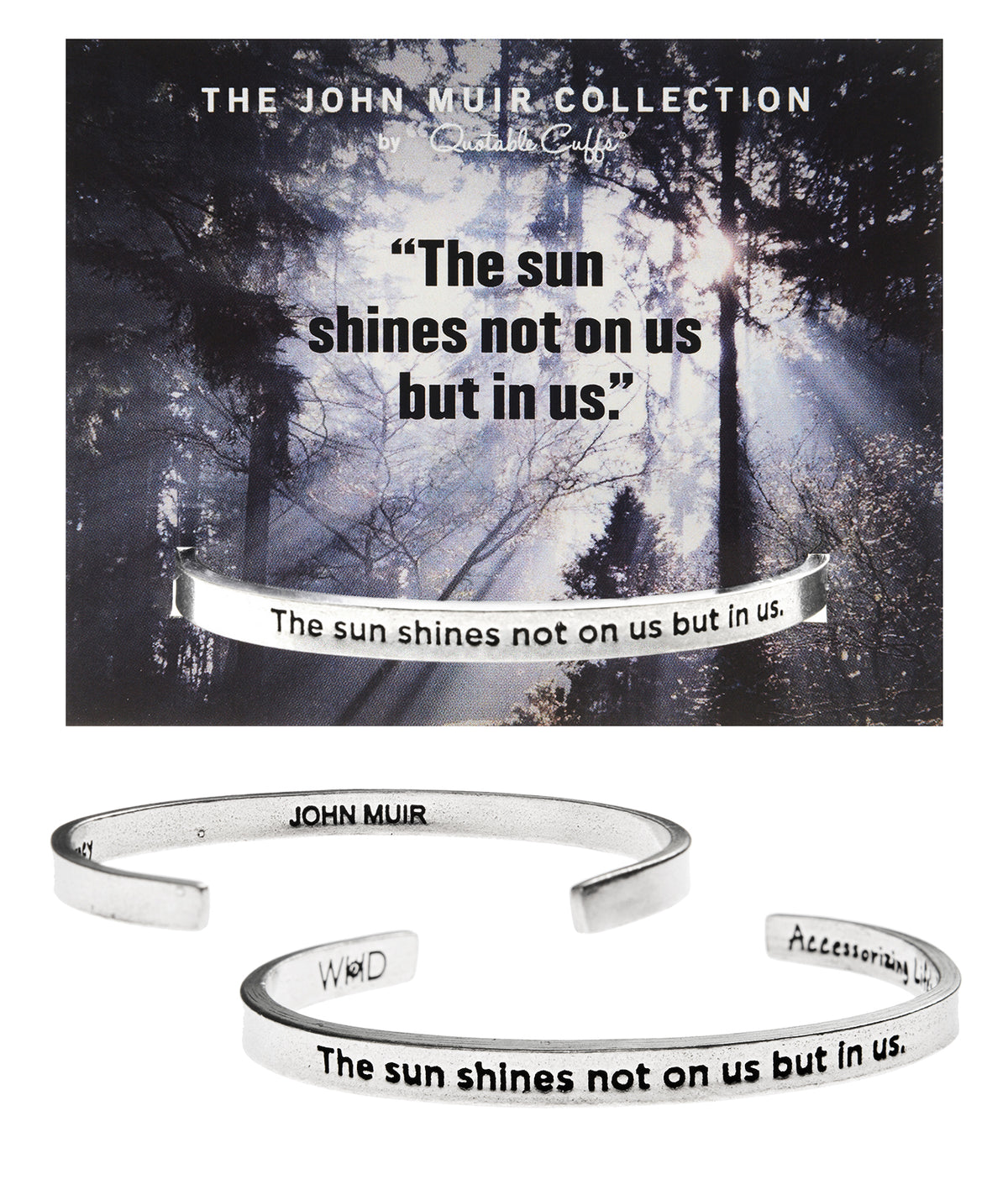 The Sun Shines Not On Us But In Us John Muir Quotable Cuff Bracelet