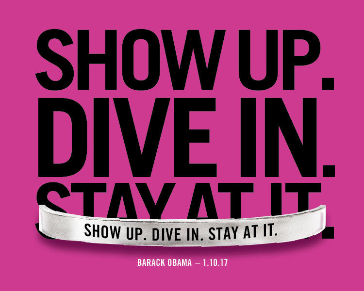 Show Up. Dive In. Stay At It. Quotable Cuff Bracelet