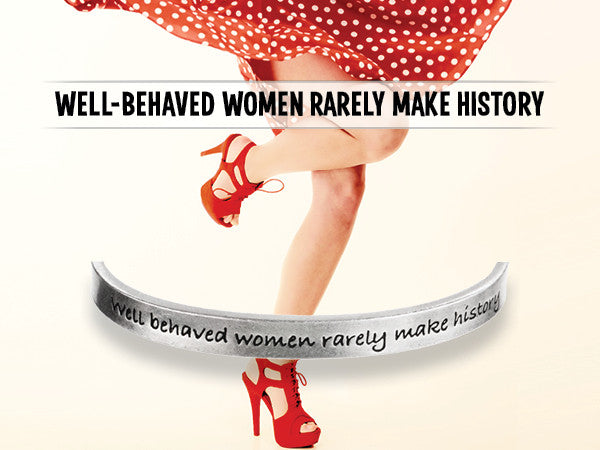 Well Behaved Women Seldom Make History - Whitney Howard Designs