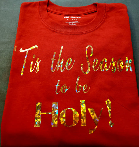 ' Tis the Season to be Holy T shirt