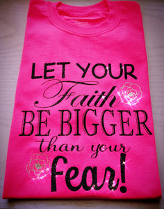 Let your faith be bigger than your fear T shirt