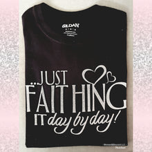 Load image into Gallery viewer, Faithing it day by day T shirt