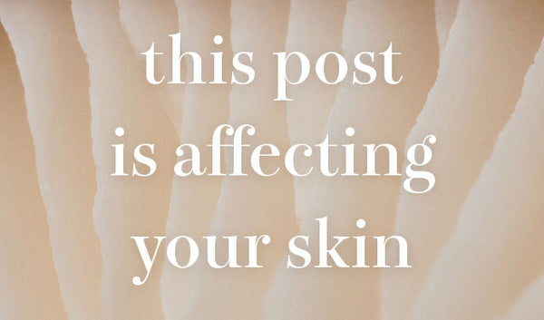 This Post Is Affecting Your Skin