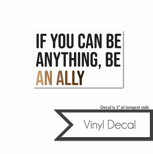 Vinyl Decal - Be An Ally