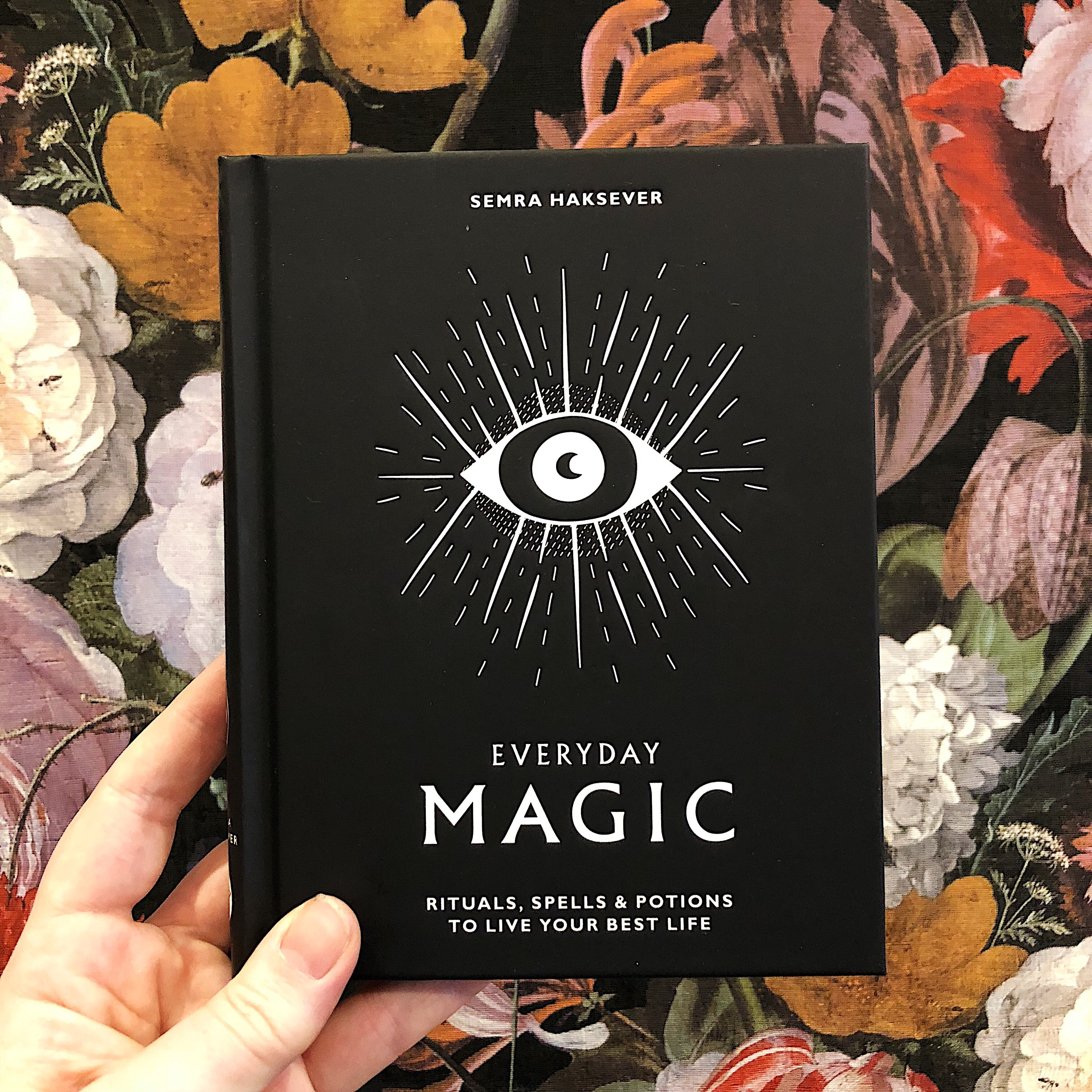 Everyday Magic: Rituals, Spells & Potions to Live Your Best Life // By Semra Haksever