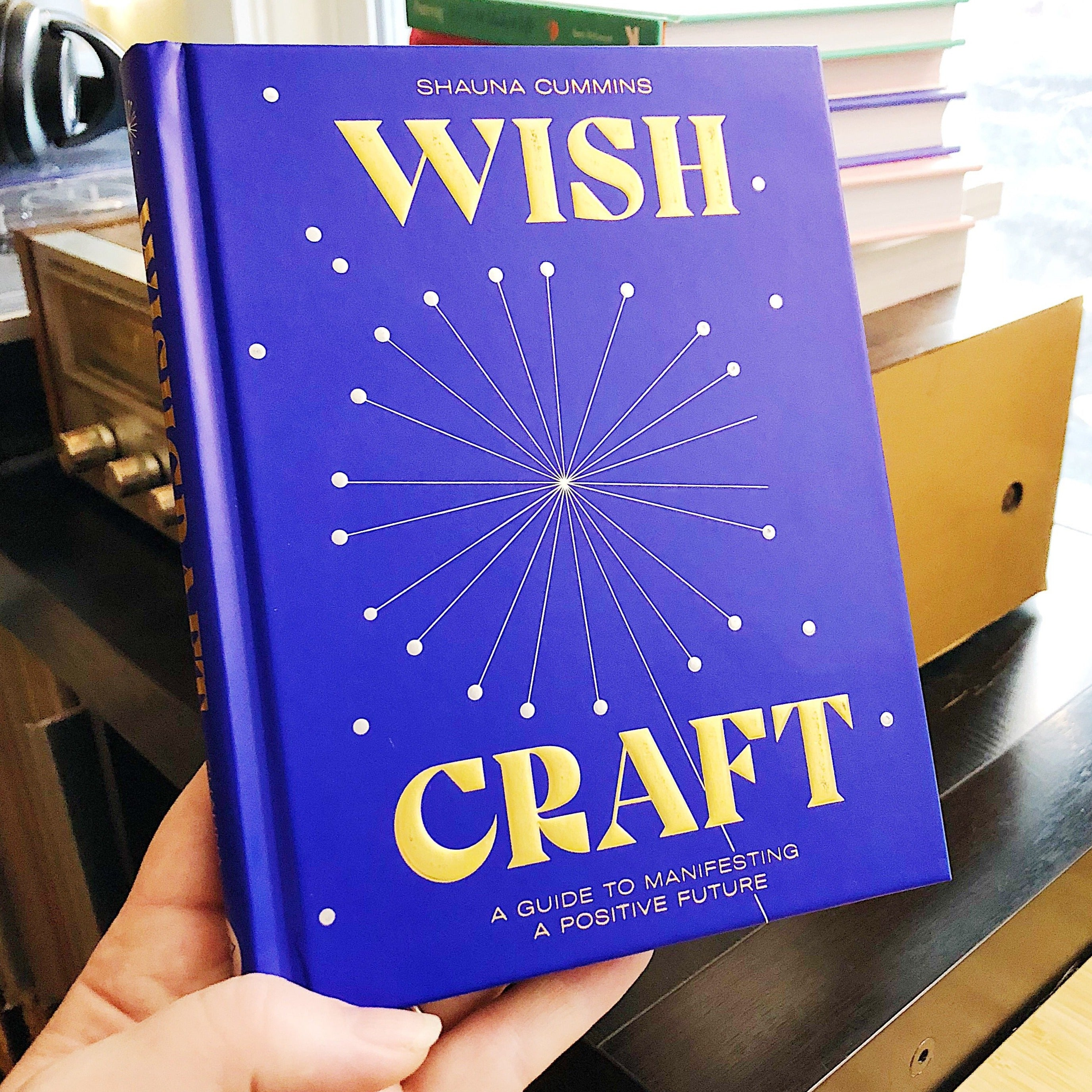 WishCraft: A guide to manifesting a positive future // By Shauna Cummins
