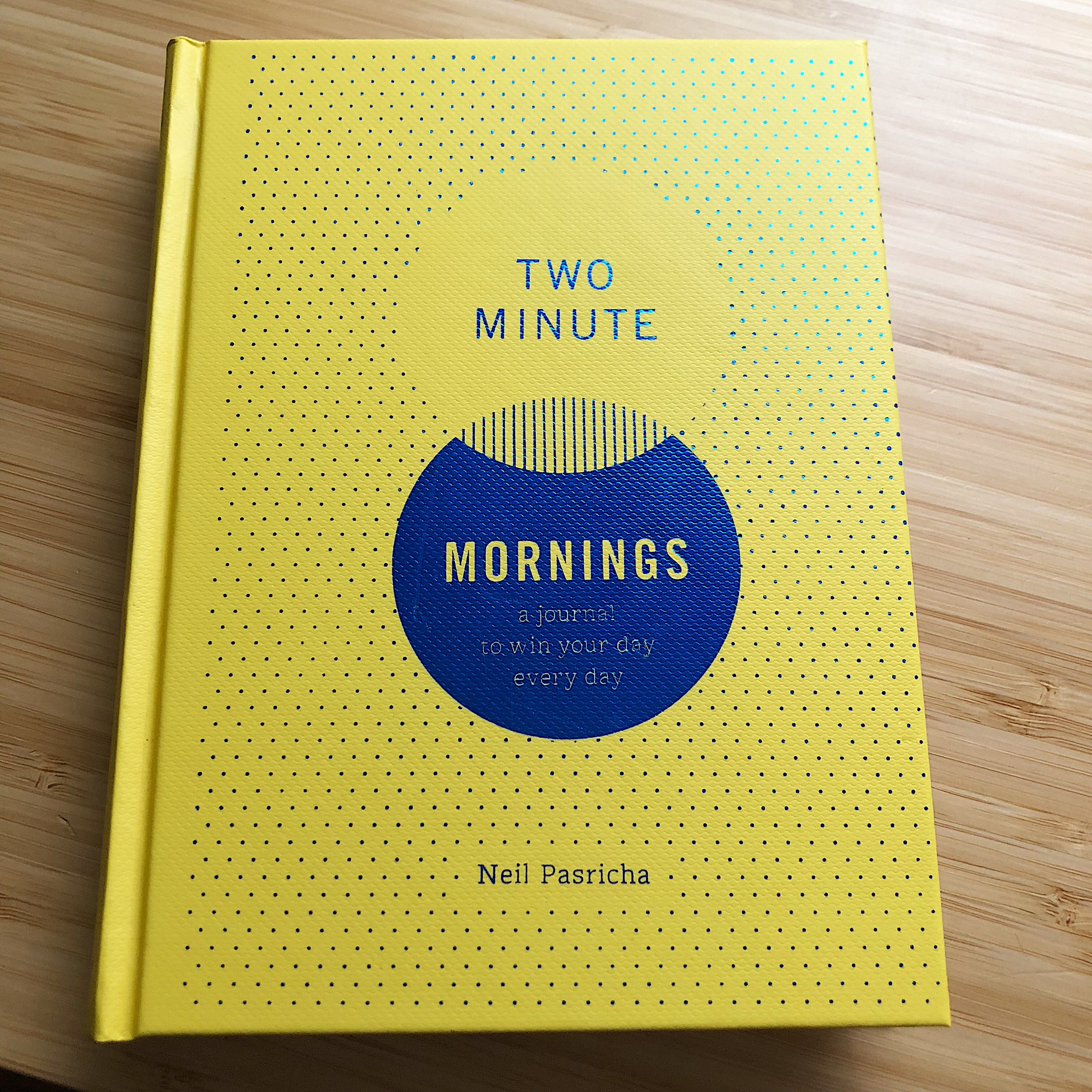 Two Minute Mornings: a journal to wind your day every day // By Neil Pasricha