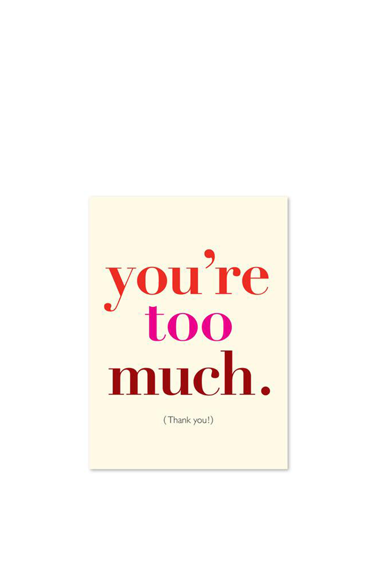 YOU'RE TOO MUCH. (THANK YOU!) CARD.