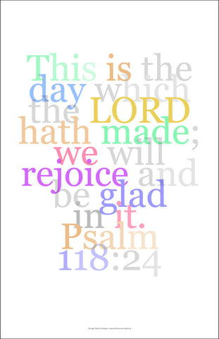 "Bible Art Poster 22, Psalm 118:24, ""This is the day the Lord hath made..."""