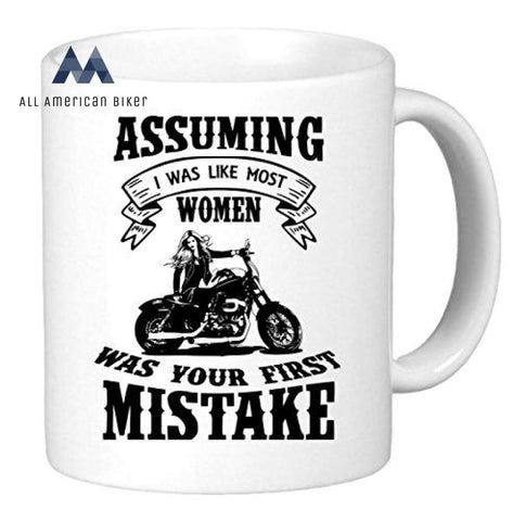 Assuming I Was Like Most Women Your First Mistake. Funny Unique Biker Inspired Novelty Coffee Mug