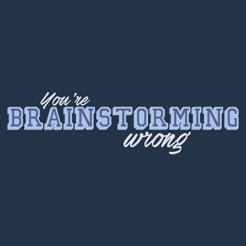 You're Brainstorming Wrong Shirt