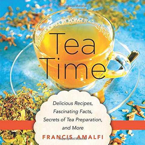 Tea Time: Delicious Recipes, Fascinating Facts, Secrets of Tea Preparation, and More