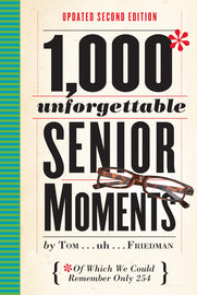 1,000 Unforgettable Senior Moments by Tom ... uh ... Friedman