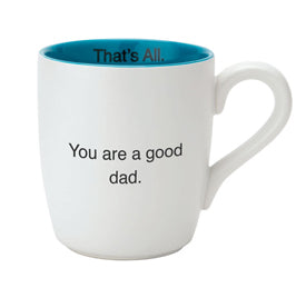 You Are A Good Dad Mug