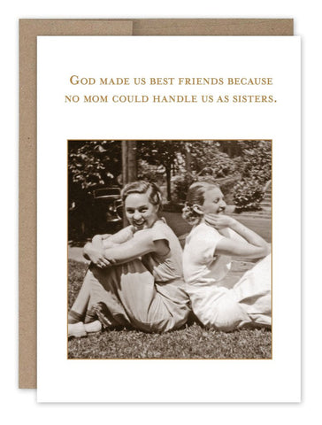 God Made Us Best Friends Because No Mom Could Handle Us As Sisters (SM507)