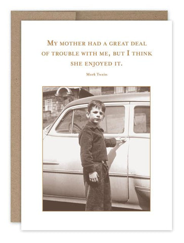 """My Mother Had A Great Deal Of Trouble With Me, But I Think She Enjoyed It"" ... (SM688)"