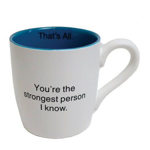 You're The Strongest Person I Know Mug