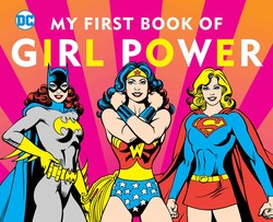 DC Super Heroes: My First Book of Girl Power by Julie Merbert