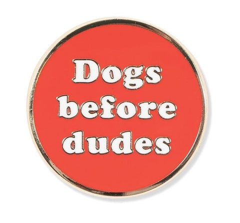 Dogs Before Dudes Enamel Pin