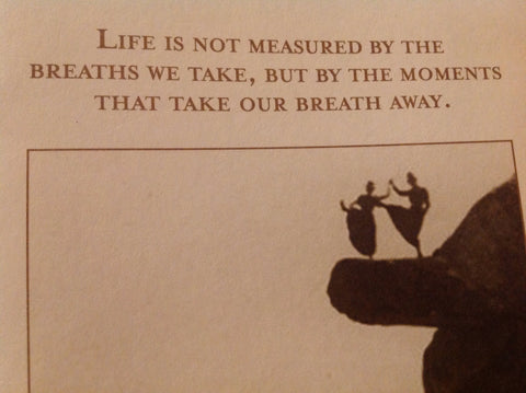Life Is Not Measured By The Breaths We Take, But By The Moments That Take Our Breath Away